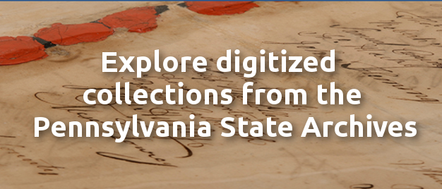 Explore Pennsylvania State Archives Digitized Collections